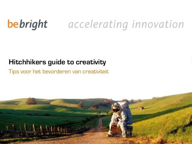 © Tips voor het bevorderen van creativiteit Hitchhikers guide to creativity