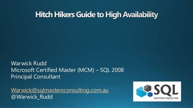 Warwick Rudd Microsoft Certified Master (MCM) – SQL 2008 Principal Consultant Warwick@sqlmastersconsulting.com.au @Warwick...