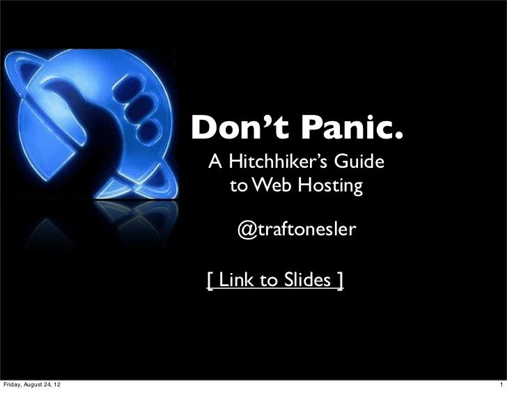 Don't Panic.                         A Hitchhiker's Guide                           to Web Hosting                        ...
