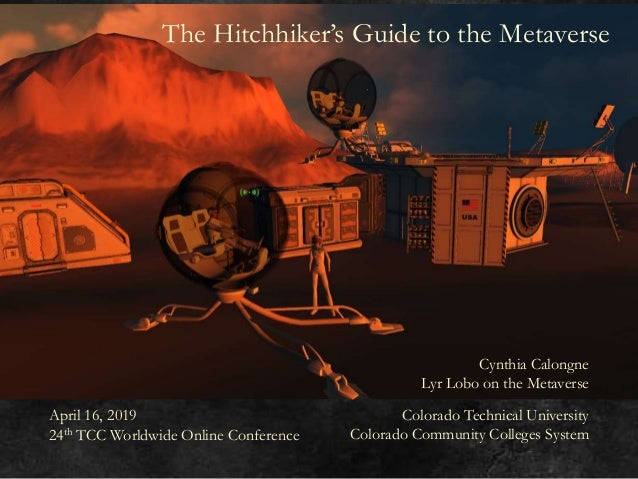 The Hitchhiker's Guide to the Metaverse Cynthia Calongne Lyr Lobo on the Metaverse Colorado Technical University Colorado ...