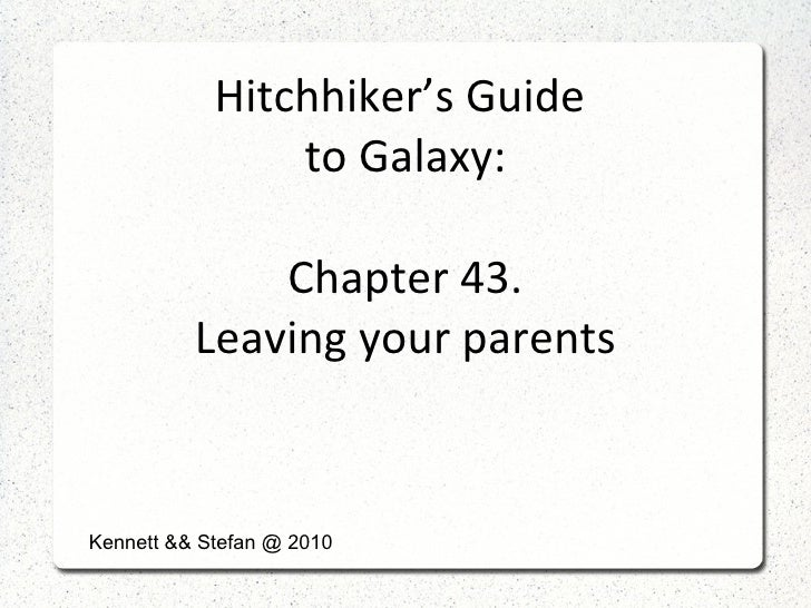 Hitchhiker's Guide  to Galaxy: Chapter 43. Leaving your parents Kennett && Stefan @ 2010