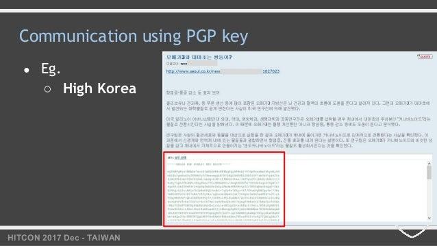 HITCON 2017 Dec - TAIWAN Communication using PGP key ● Eg. ○ High Korea