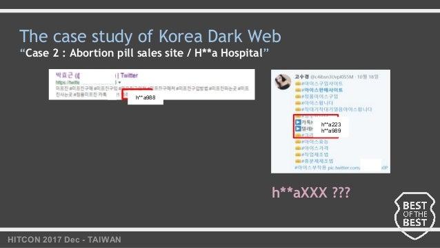 "HITCON 2017 Dec - TAIWAN The case study of Korea Dark Web ""Case 2 : Abortion pill sales site / H**a Hospital"" h**aXXX ??? ..."