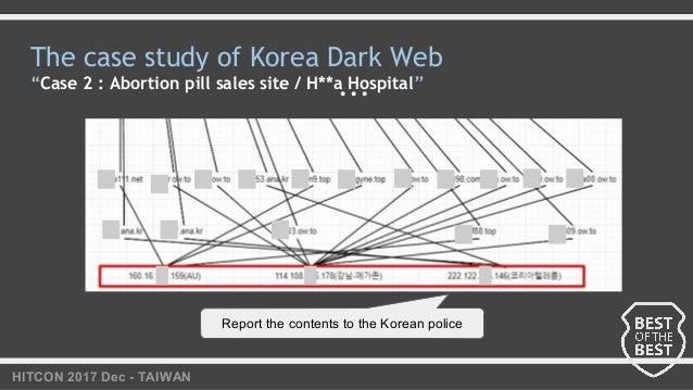 "HITCON 2017 Dec - TAIWAN ... Report the contents to the Korean police The case study of Korea Dark Web ""Case 2 : Abortion ..."