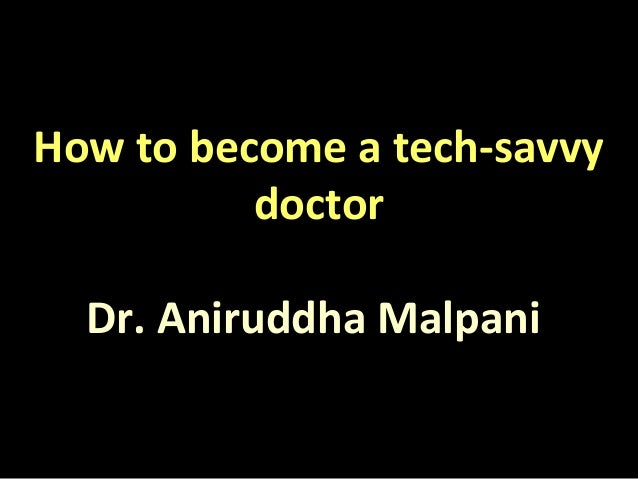 How to become a tech-savvy doctor Dr. Aniruddha Malpani
