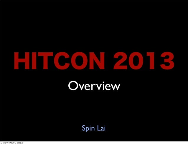 HITCON 2013 Overview Spin Lai 2013年8月30日星期五