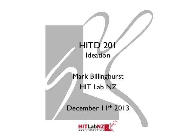 HITD 201 Ideation Mark Billinghurst HIT Lab NZ December 11th 2013
