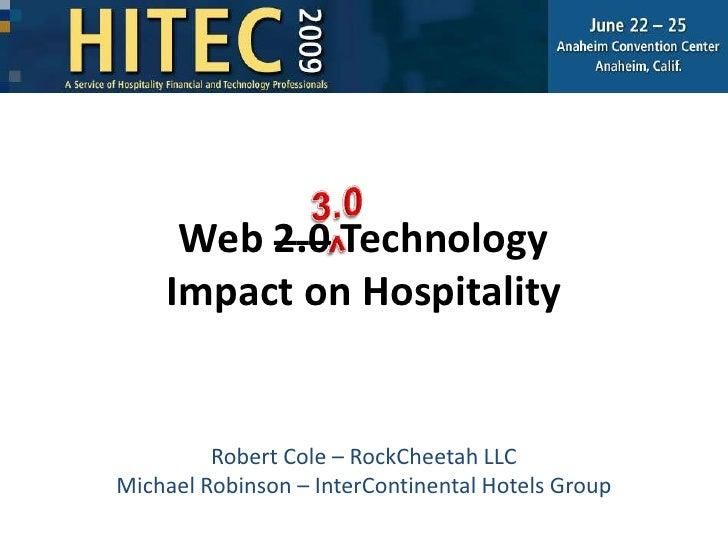 Web 2.0 TechnologyImpact on Hospitality<br />3.0<br />^<br />Robert Cole – RockCheetah LLC<br />Michael Robinson – InterCo...