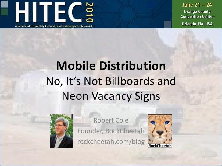 Mobile DistributionNo, It's Not Billboards andNeon Vacancy Signs<br />Robert Cole<br />Founder, RockCheetah<br />rockcheet...