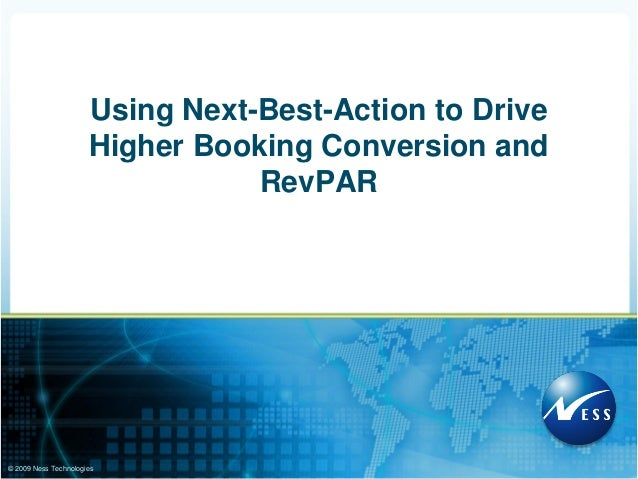 © 2009 Ness TechnologiesUsing Next-Best-Action to DriveHigher Booking Conversion andRevPAR
