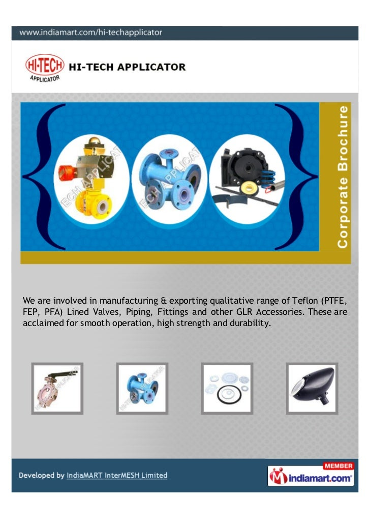 We are involved in manufacturing & exporting qualitative range of Teflon (PTFE,FEP, PFA) Lined Valves, Piping, Fittings an...