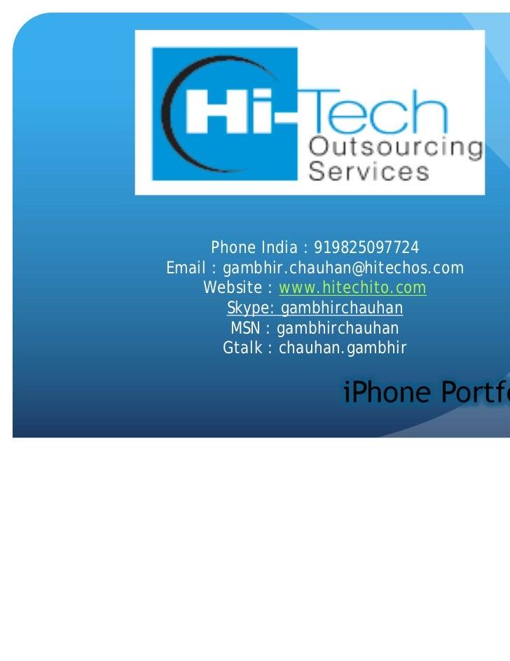 Phone India : 919825097724Email : gambhir.chauhan@hitechos.com    Website : www.hitechito.com        Skype: gambhirchauhan...