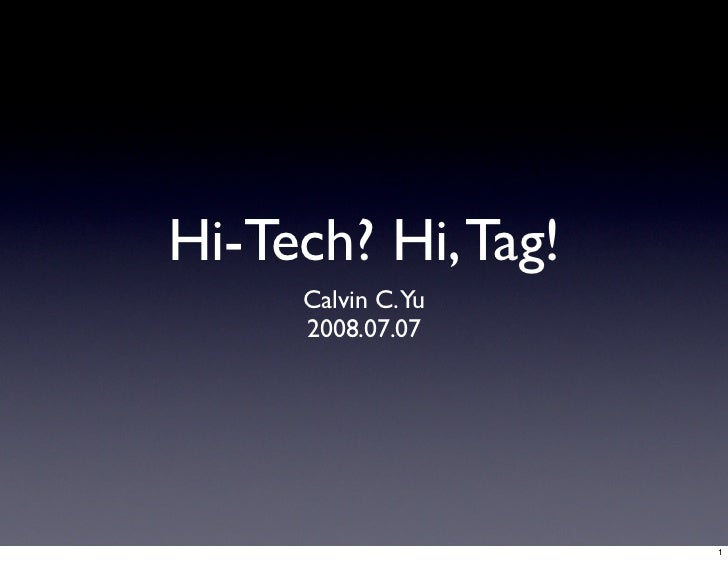 Hi-Tech? Hi, Tag!      Calvin C.Yu      2008.07.07                         1