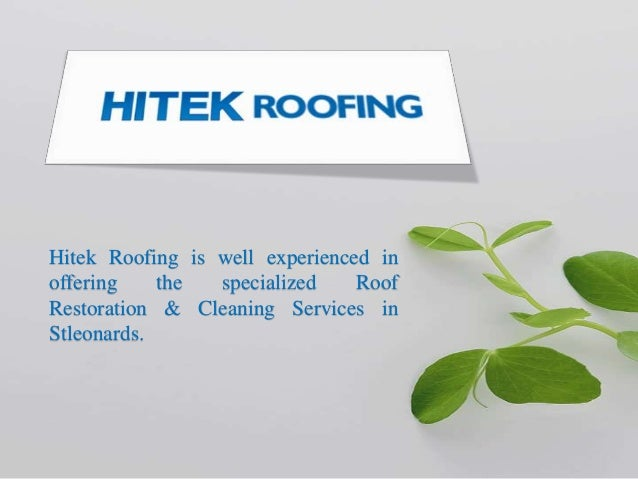 Hitek Roofing Is Well Experienced In Offering The Specialized Roof  Restoration U0026 Cleaning Services In Stleonards ...