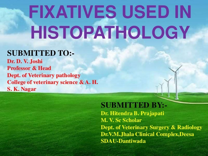 FIXATIVES USED IN        HISTOPATHOLOGYSUBMITTED TO:-Dr. D. V. JoshiProfessor & HeadDept. of Veterinary pathologyCollege o...