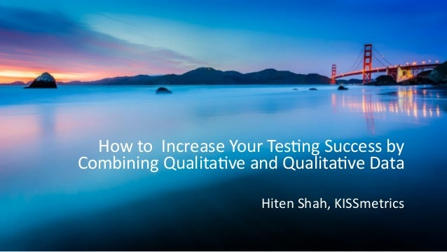 How  to    Increase  Your  Tes0ng  Success  by   Combining  Qualita0ve  and  Qualita0ve  Data Hite...