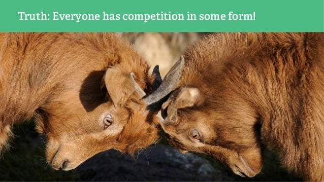 Truth: Everyone has competition in some form!