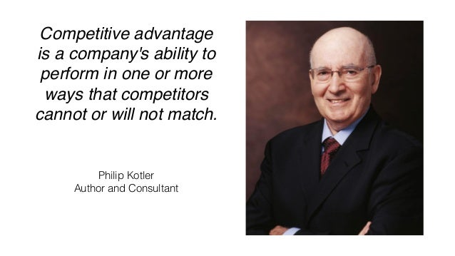 Competitive advantage is a company's ability to perform in one or more ways that competitors cannot or will not match. Phi...