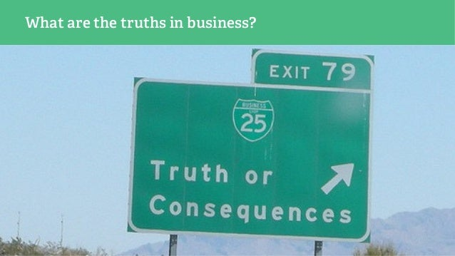 What are the truths in business?