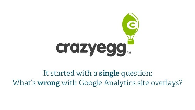 It started with a single question: What's wrong with Google Analytics site overlays?