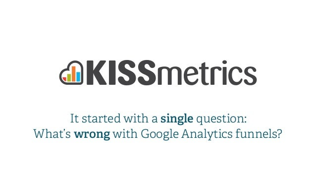 It started with a single question: What's wrong with Google Analytics funnels?