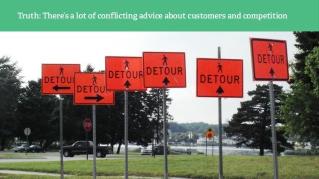 Truth: There's a lot of conflicting advice about customers and competition