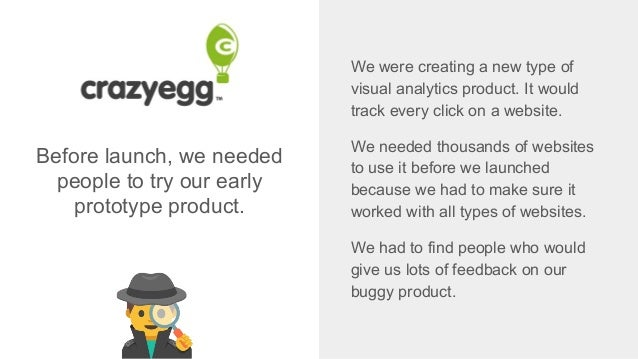 Before launch, we needed people to try our early prototype product. We were creating a new type of visual analytics produc...