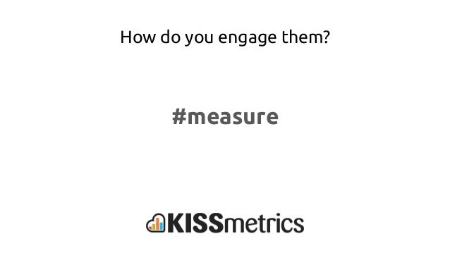 How do you engage them? #measure