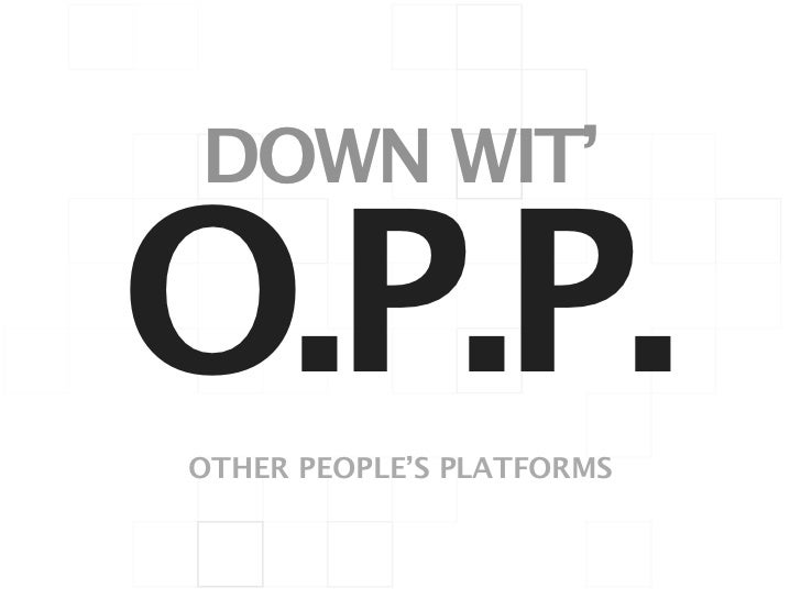 DOWN WIT'O.P.P.OTHER PEOPLE'S PLATFORMS