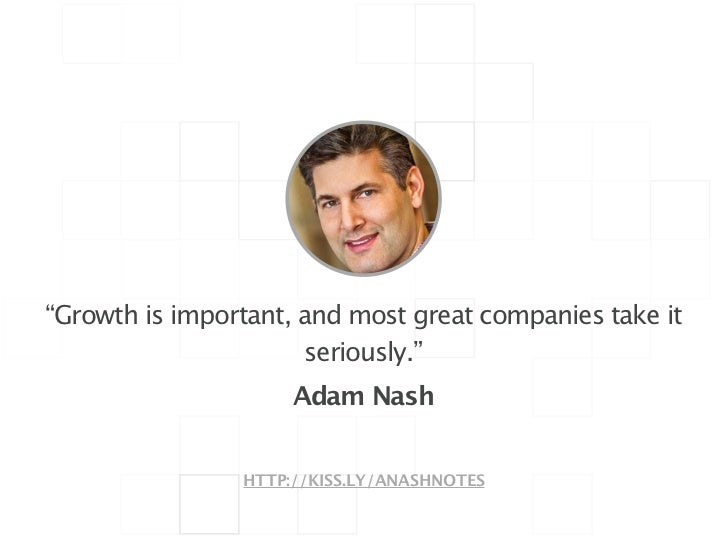 """!""""Growth is important, and most great companies take it                       seriously.""""                     Adam Nash   ..."""