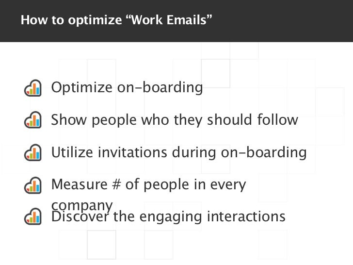 """How to optimize """"Work Emails""""    Optimize on-boarding    Show people who they should follow    Utilize invitations during ..."""