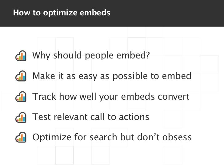 How to optimize embeds    Why should people embed?    Make it as easy as possible to embed    Track how well your embeds c...