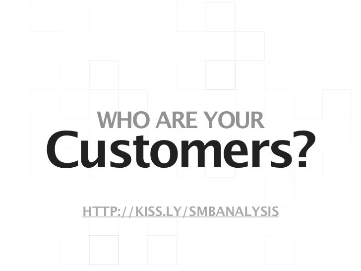 WHO ARE YOURCustomers? HTTP://KISS.LY/SMBANALYSIS