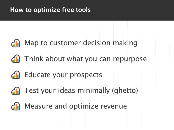 How to optimize free tools    Map to customer decision making    Think about what you can repurpose    Educate your prospe...