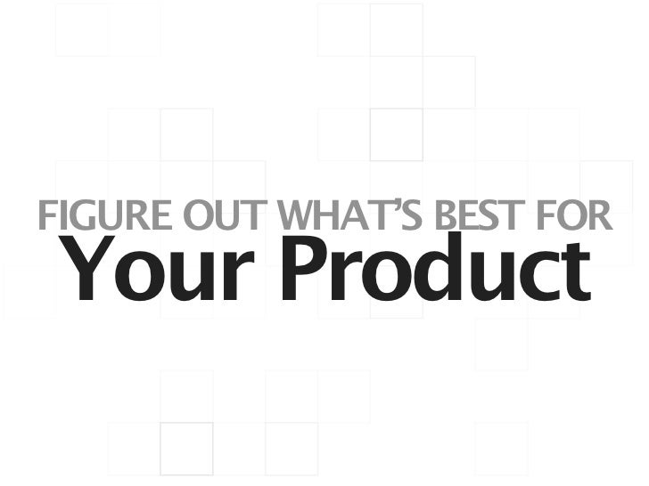 FIGURE OUT WHAT'S BEST FORYour Product