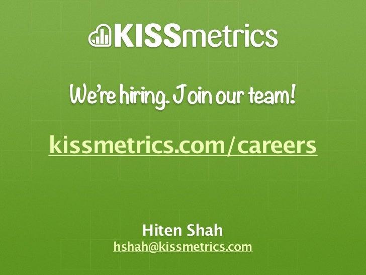 We're hiring. Join our team!kissmetrics.com/careers          Hiten Shah      hshah@kissmetrics.com