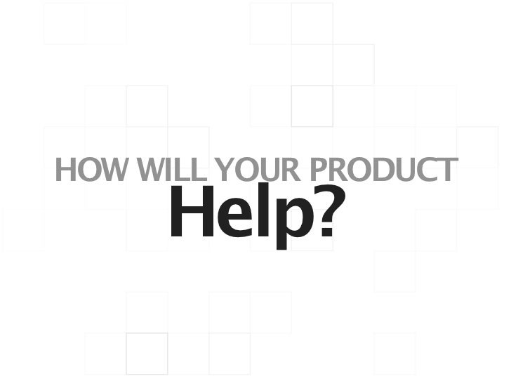 HOW WILL YOUR PRODUCT     Help?
