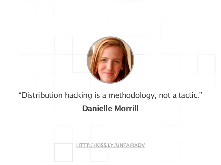 """!""""Distribution hacking is a methodology, not a tactic.""""                  Danielle Morrill                HTTP://KISS.LY/UN..."""