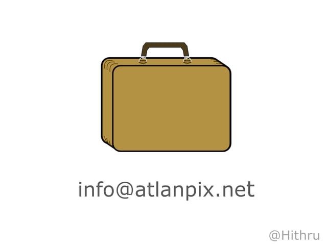 info@atlanpix.net                    @Hithru