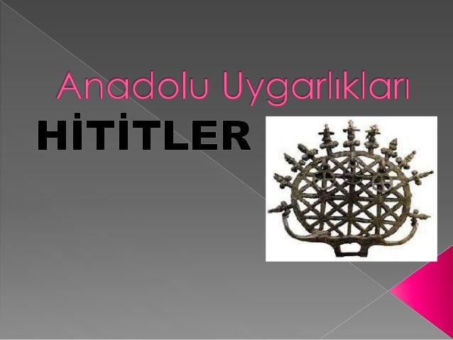  Anadolu Uygarlıkları içinde en önemlilerinden olan Hititler'in kökeni hala tartışmalıdır. Ancak Hititler'in Anadolu'nun ...