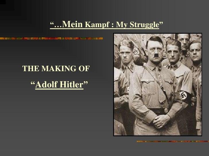 """…Mein Kampf : My Struggle""     THE MAKING OF   ""Adolf Hitler"""