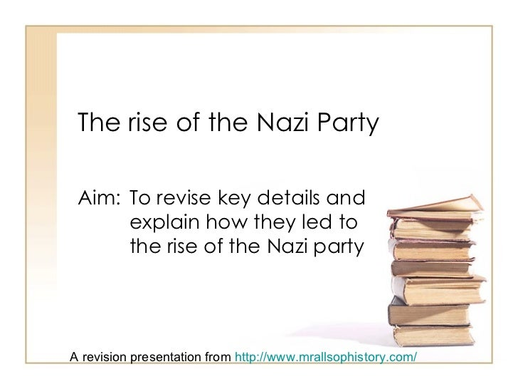 The rise of the Nazi Party Aim:  To revise key details and  explain how they led to  the rise of the Nazi party A revision...