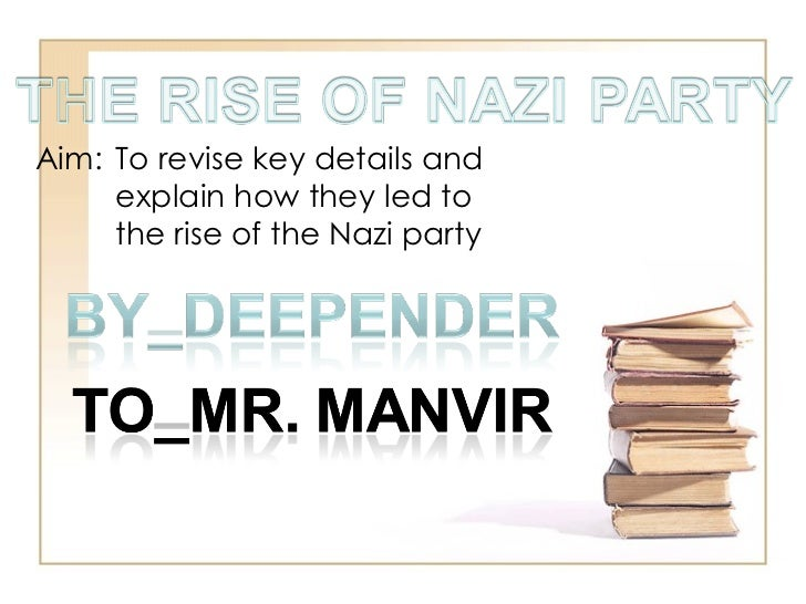 Aim:  To revise key details and  explain how they led to  the rise of the Nazi party