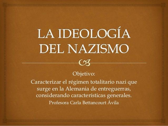 Objetivo: Caracterizar el régimen totalitario nazi que surge en la Alemania de entreguerras, considerando características ...