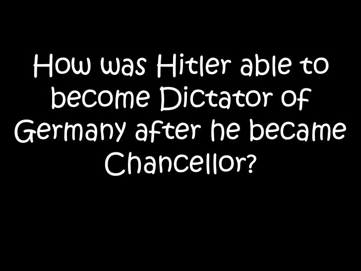 How was Hitler able to become Dictator of Germany after he became Chancellor?