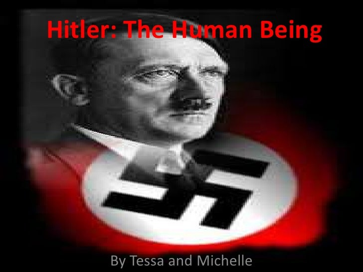 Hitler: The Human Being<br />By Tessa and Michelle<br />