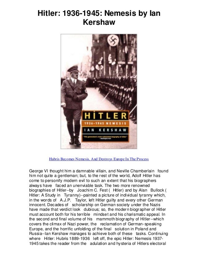 Hitler: 1936-1945: Nemesis by Ian Kershaw Hubris Becomes Nemesis, And Destroys Europe In The Process George VI thought him...