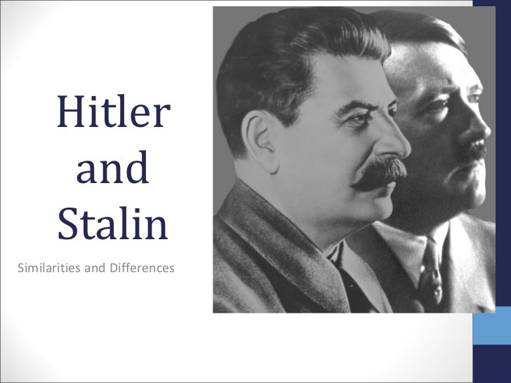 Hitler       and      StalinSimilarities and Differences