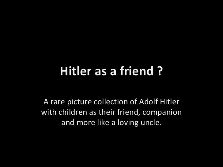 Hitler as a friend ?A rare picture collection of Adolf Hitlerwith children as their friend, companion      and more like a...