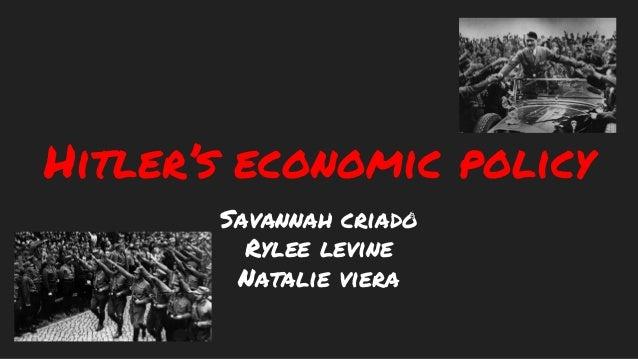 Hitler's economic policy Savannah criado Rylee levine Natalie viera